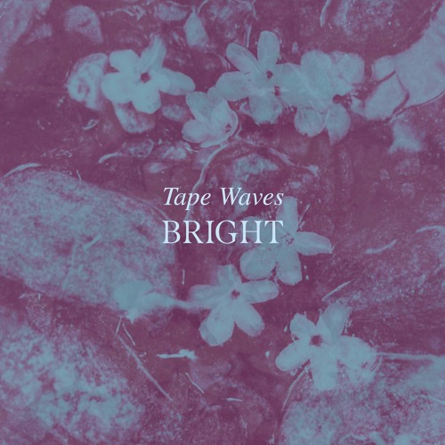Tape Waves - 'BRIGHT'